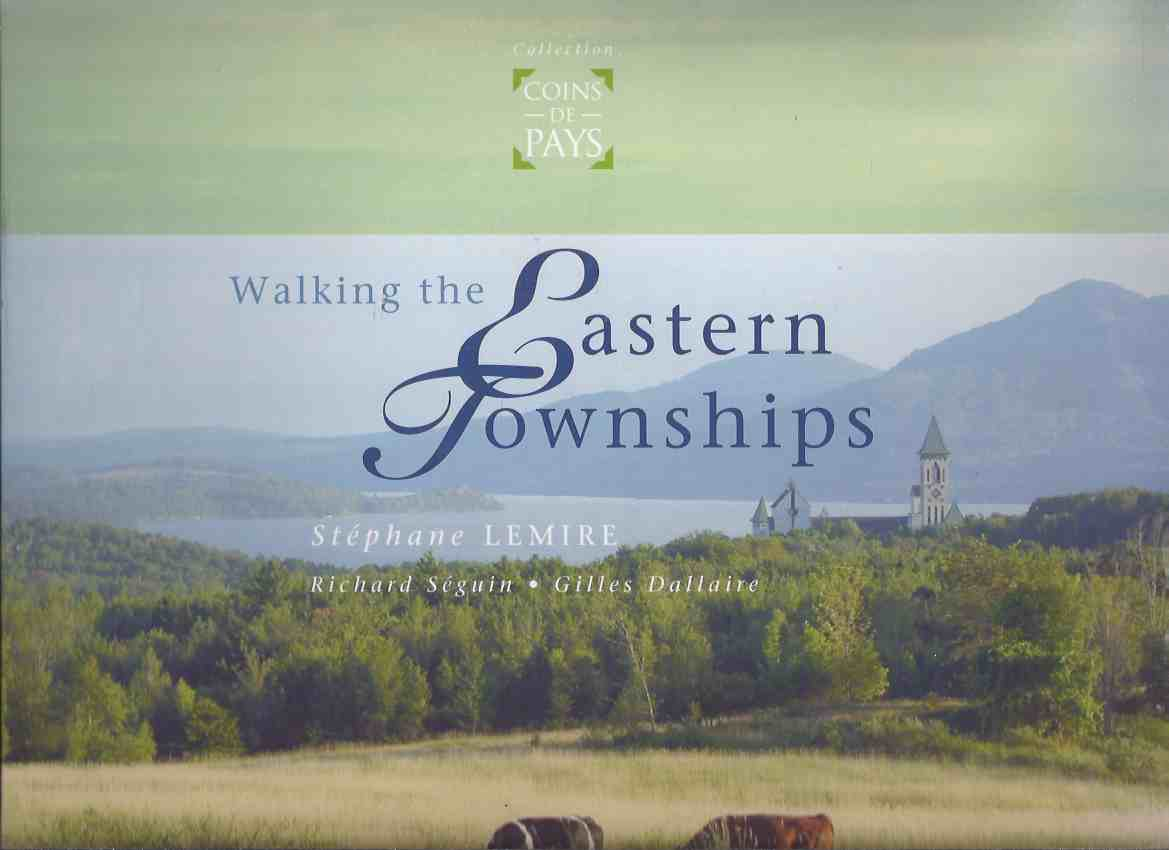 Image for Walking the Eastern Townships / Collections COINS de PAYS  ( Quebec / Hiking Trails / Map )( English Language Edition )
