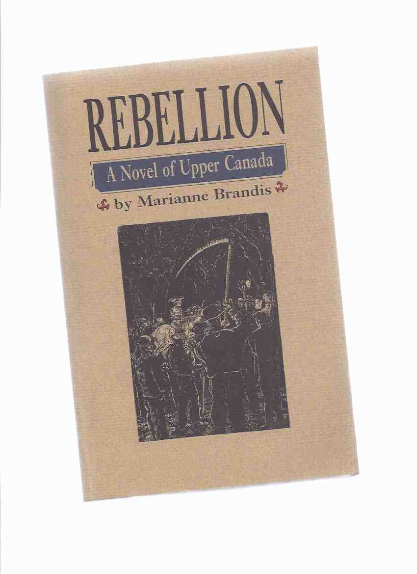 Image for Rebellion: A Novel of Upper Canada -by Marianne Brandis -a Signed Copy  / The Porcupine's Quill