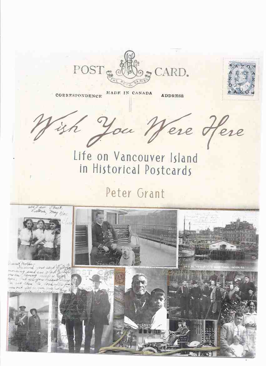 Image for Wish You Were Here:  Life on Vancouver Island in Historical Postcards -by Peter Grant ( BC / British Columbia History / Post Cards / Photographs )