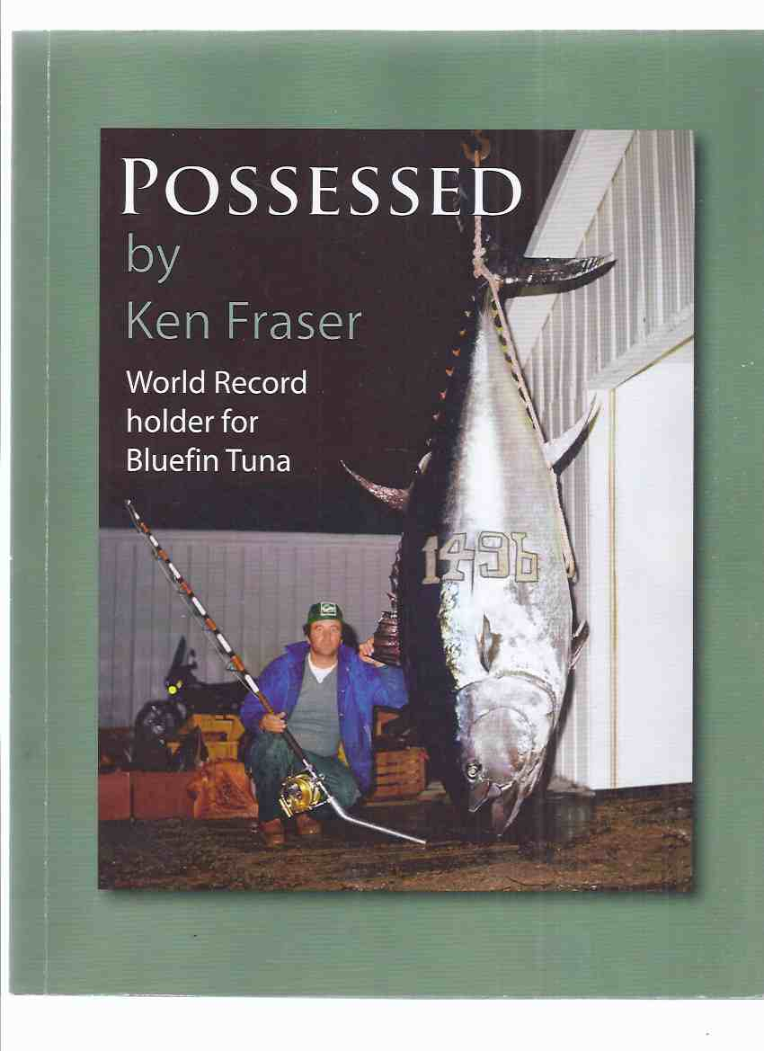 Image for Possessed -by Ken Fraser -Signed By the World Record Holder for Bluefin Tuna  ( The Giant Bluefin is Truly Possessed )( Nova Scotia / Prince Edward Island related)( Fishing History / 80 and 130 Pound and All Tackle Records )