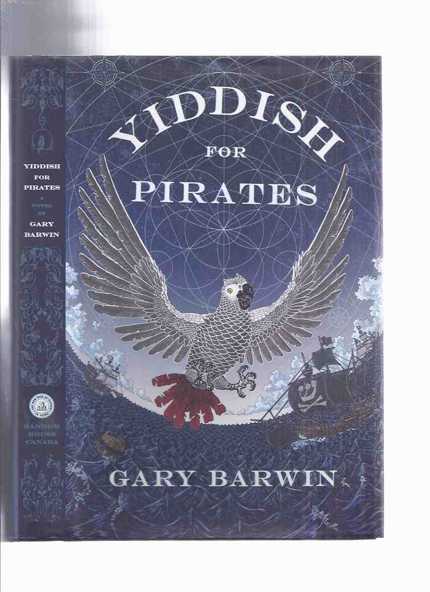 Image for Yiddish for Pirates: A Novel Being an Account of Moishe the Captain, His Meshugeneh Life & Astounding Adventures, His Sarah, the Horizon, Books & Treasure as Told By Aaron, His African Grey -by Gary Barwin -signed ( Gray Parrot )