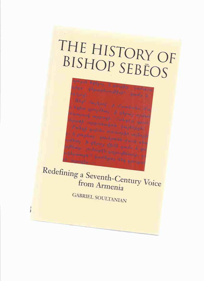 Image for The History of Bishop Sebeos: Redifining a Seventh Century Voice from Armenia -by Gabriel Soultanian ( Armenian History / 7th C. )