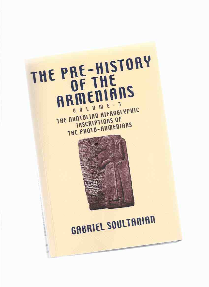 Image for The Pre-History of the Armenians, Volume 3: The Anatolian Hieroglyphic Inscriptions of the Proto-Armenians -by Gabriel Soultanian ( Armenia / Prehistory )