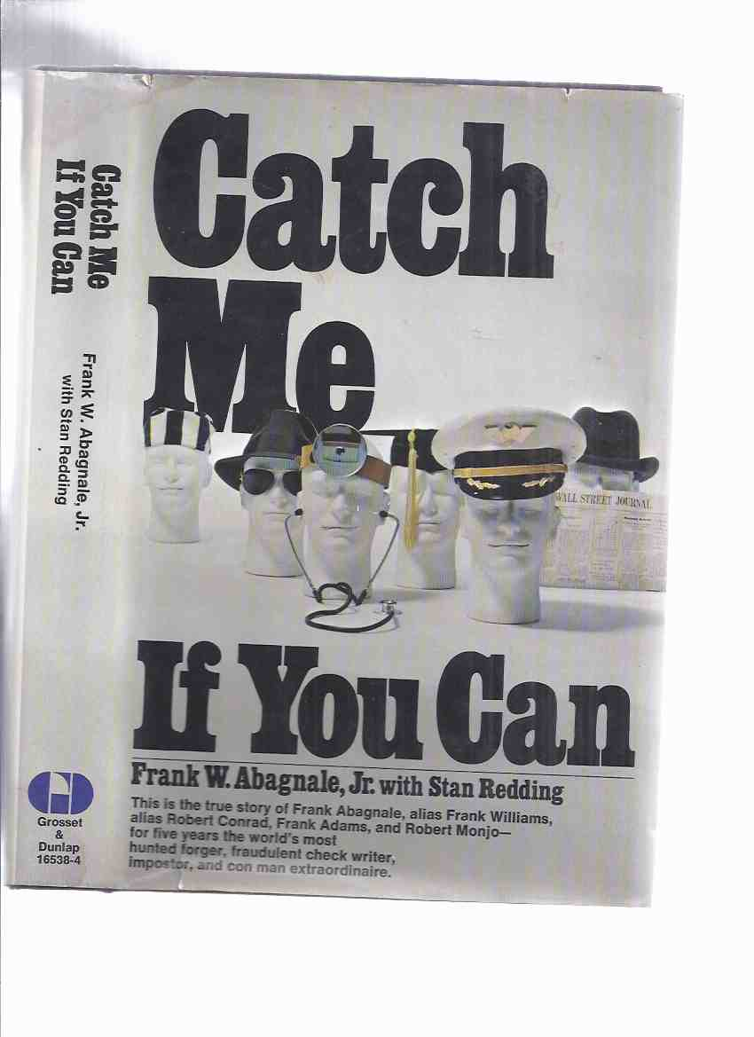 Image for Catch Me if You Can ---the True Story of Frank Abagnale, Alias Frank Williams, Robert Conrad; Frank Adams and Robert Monjo - for Five Years the World's Most Hunted Forger, Fraudulent Check Writer, Imposter and Con Man Extraordinaire