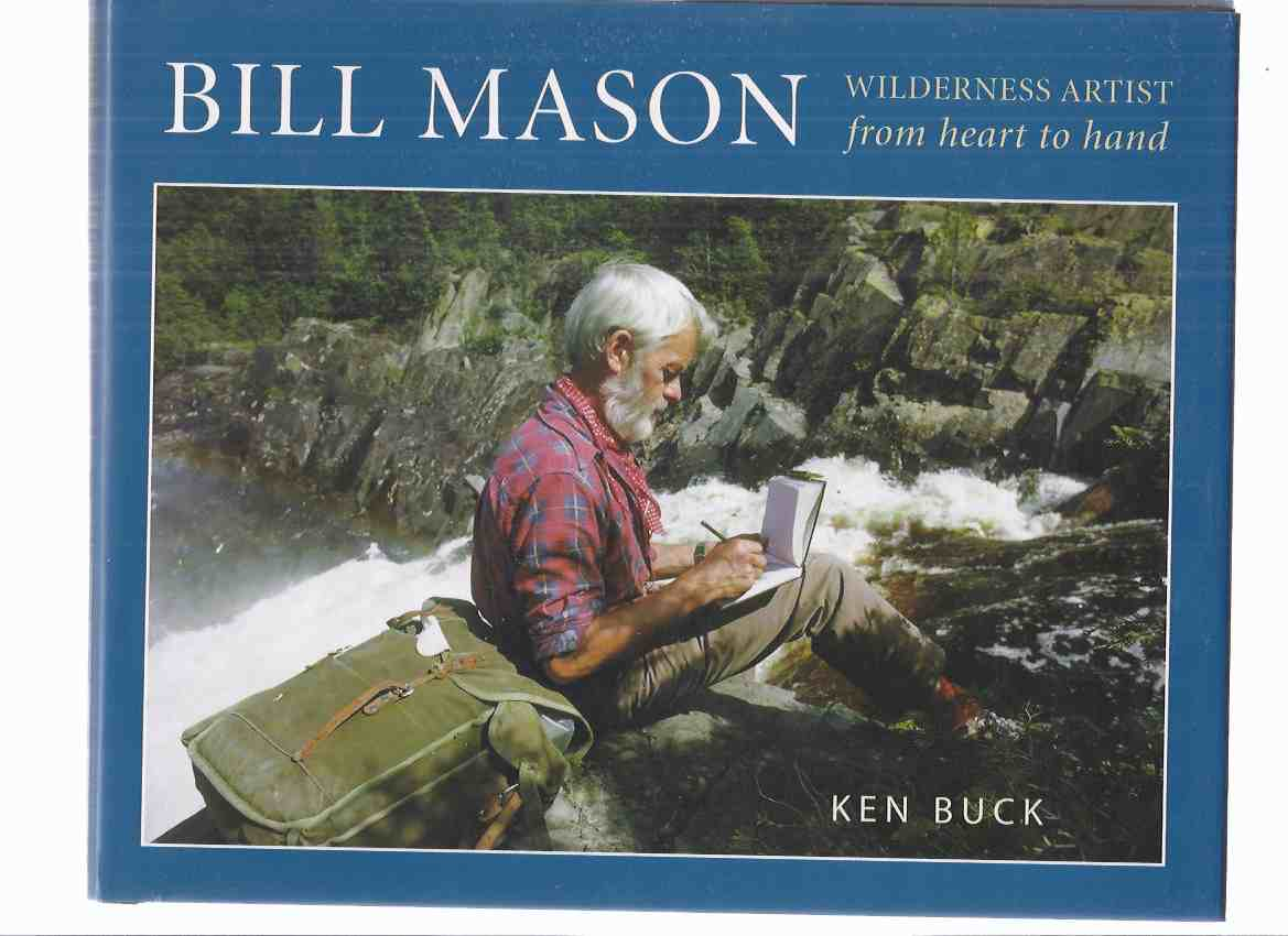 Image for Bill Mason:  Wilderness Artist from Heart to Hand -by Ken Buck ( Canoes / Canoeing / Canoeist )