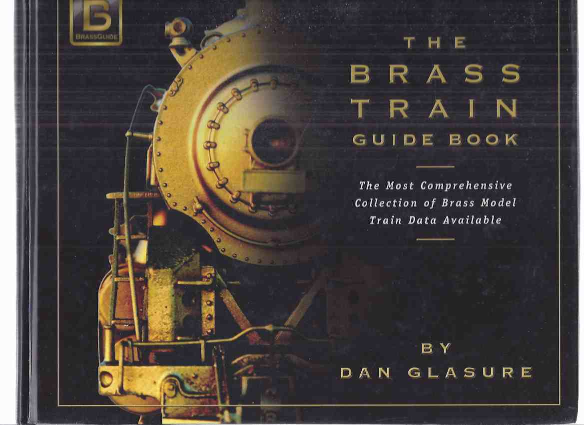 Image for The Brass Train Guide Book: The Most Comprehensive Collection of Brass Model Train Data Available (inc. HO / O & Various Scales; Overland / Westside Models Inc/Co; Cabooses; Camelbacks; Articulated; Streamlined, etc)