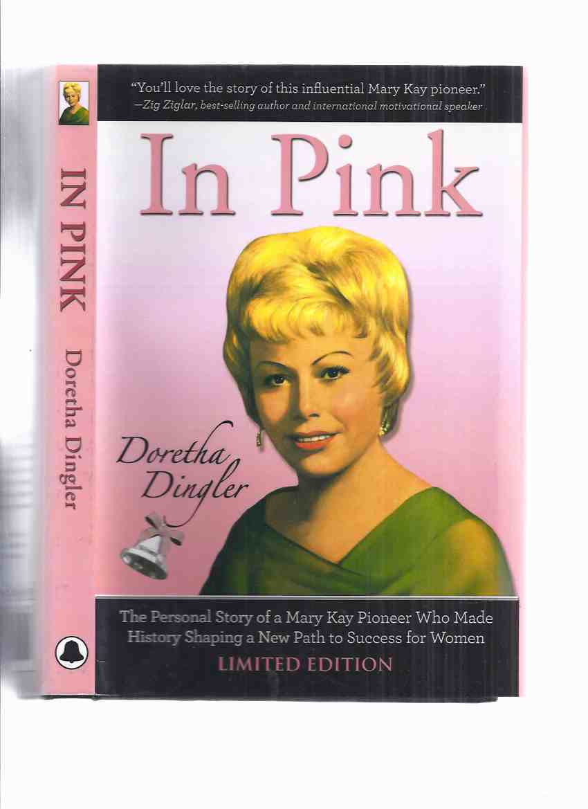 Image for In Pink:  The Personal Story of a Mary Kay Pioneer Who Made History Shaping a New Path to Success for Women -by Doretha Dingler ( Business Biography / Autobiography )( Mary Kay Ash related)