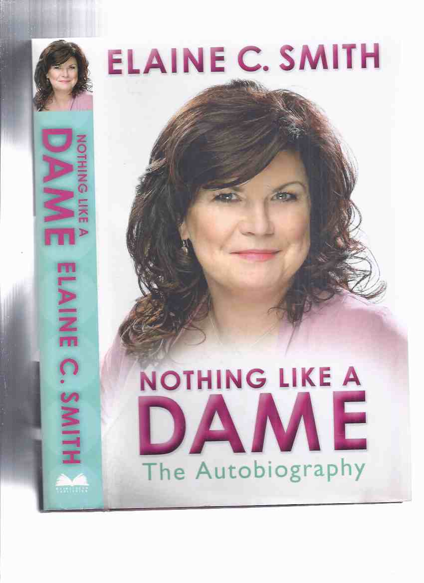 Image for Nothing Like A Dame: The Autobiography -by Elaine C Smith -a Signed Copy ( Scottish Actress / Actor )( Two Doors Down; Rab C Nesbitt; City Lights; Naked Video, etc)