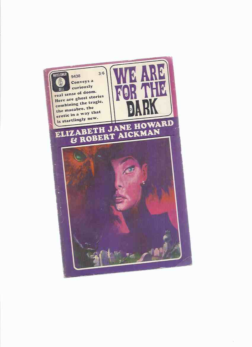 Image for We are for the Dark -by Robert aickman and Elizabeth Jane Howard ( UK 1st Edition )(inc. Perfect Love; The Trains; The Insufficient Answer; Three Miles Up; The View; Left Luggage )(aka We are for the Dark Six Ghost Stories )