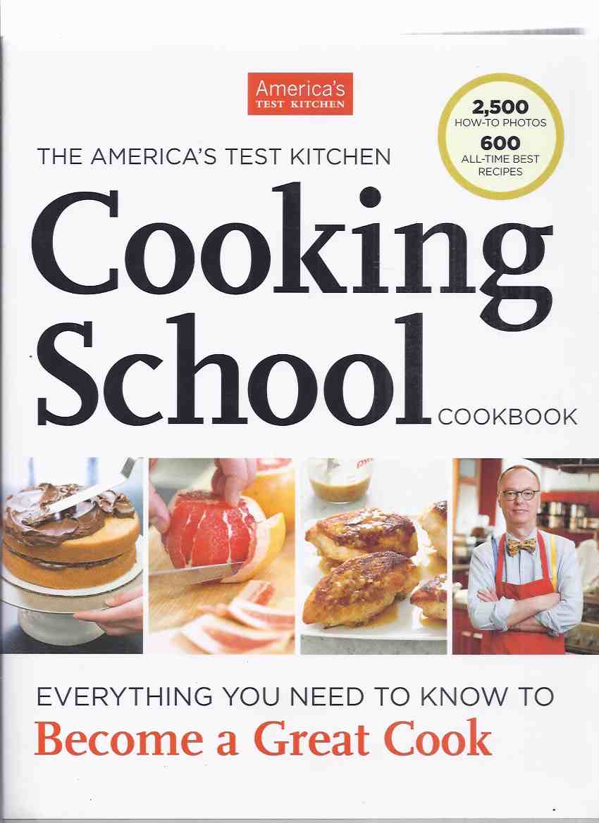 Image for The America's Test Kitchen Cooking School Cookbook: Everything You Need to Know to Become a Great Cook / 2500 How-To Photographs with 600 All-Time Best Recipes ( Cook / Book / Cooking )
