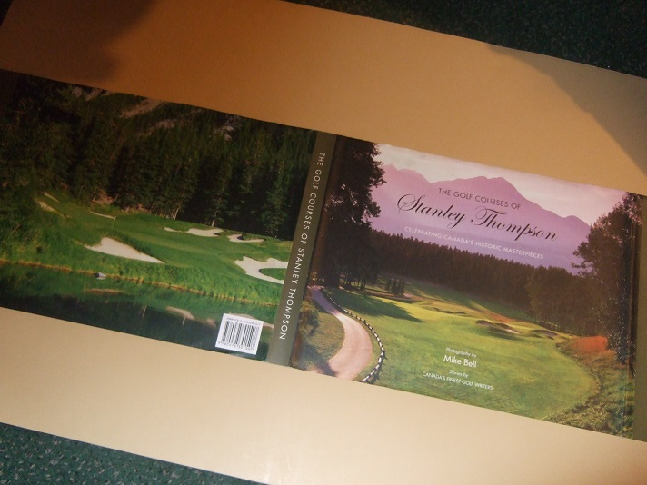 Image for The Golf Courses of Stanley Thompson: Celebrating Canada's Historic Masterpieces (inc. Restoration of Highland Links; Whirlpool Golf Course; Westmount; Thornhill; Old Ashburn; Oakdale; Fairmont Le Chateau Montebello; Brantford; The Briars, etc)
